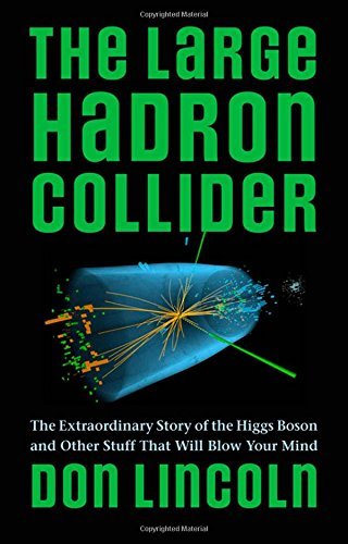 The Large Hadron Collider by Don Lincoln